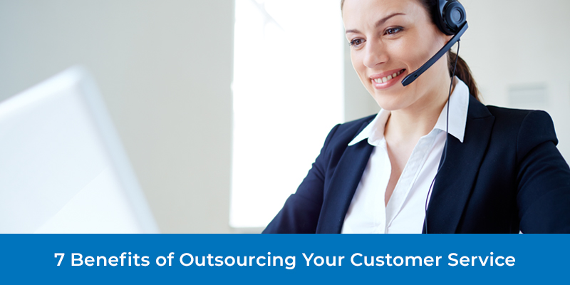 7 Benefits of Outsourcing Your Customer Service
