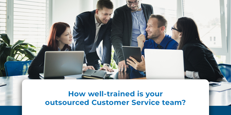 How well-trained is your outsourced customer service team?