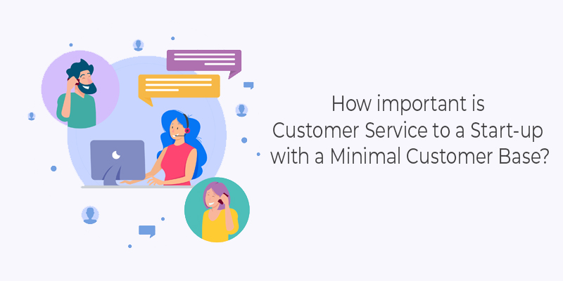 How important is Customer Service to a Start-up with a Minimal Customer Base