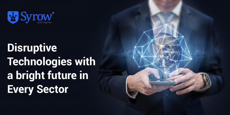 4 Disruptive Technologies With A Bright Future In Every Sector