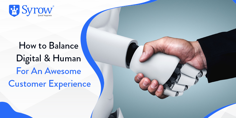 How to Balance Digital & Human For An Awesome Customer Experience
