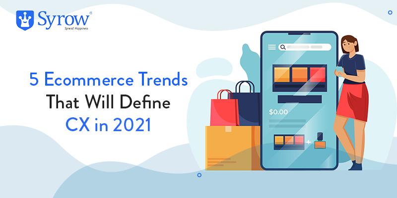 5 E-commerce Trends That Will Define CX in 2021