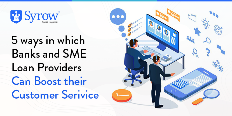 5 ways in which Banks and SME Loan Providers Can Boost their Customer Service