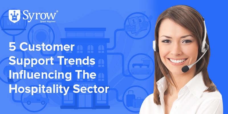 5 Customer Support Trends Influencing The Hospitality Sector